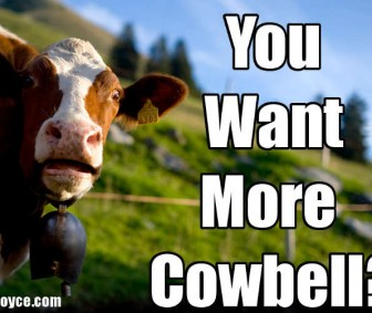 You Want More Cowbell?